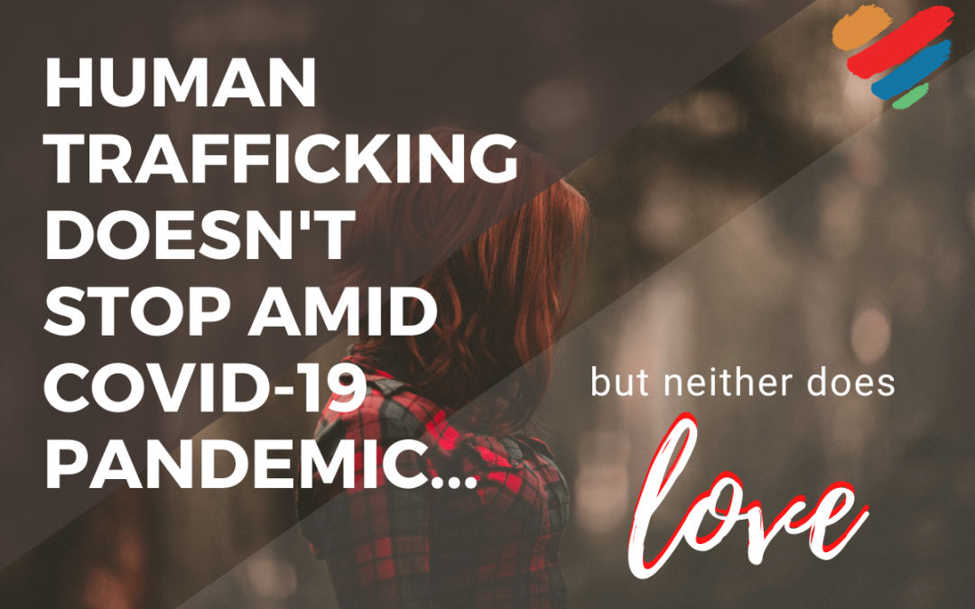 Human Trafficking Doesn't Stop Amid COVID-19 Pandemic, But Neither Does Love